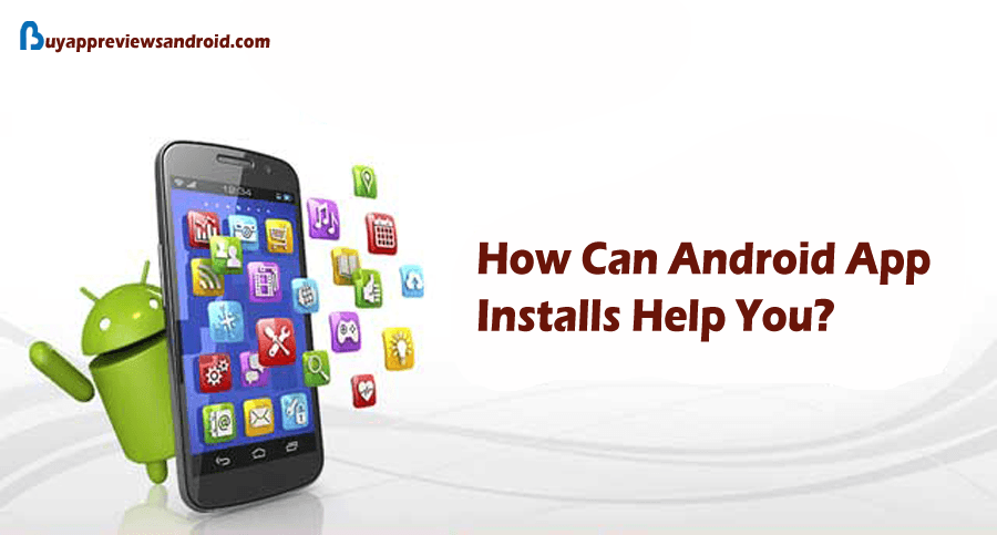 How Can Android App Installs Help You?