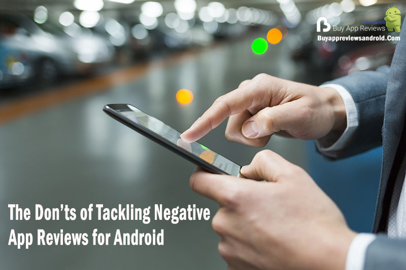 the don ts of tackling negative app reviews for android the don ts of tackling negative app reviews for android