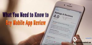 What You Need to Know to Buy Mobile App Review